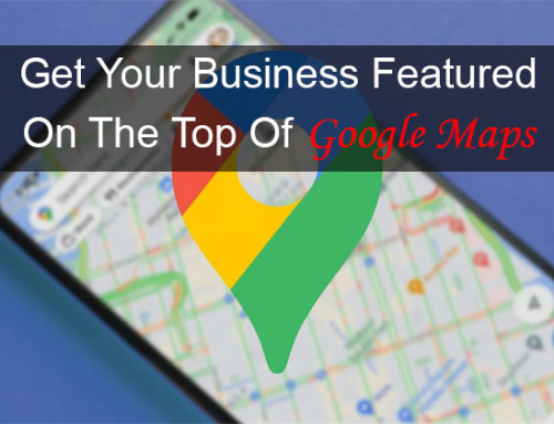 5 Ways To Get Your Business Featured On The Top Of Google Maps